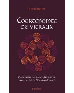 Courtepointe de vitraux – Catherine de Saint-Augustin, hospitalière en Nouvelle-France