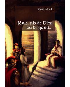 Jésus, fils de Dieu ou brigand...
