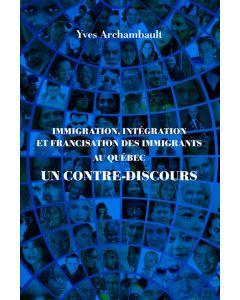 Immigration, intégration et francisation des immigrants au Québec: un contre-discours