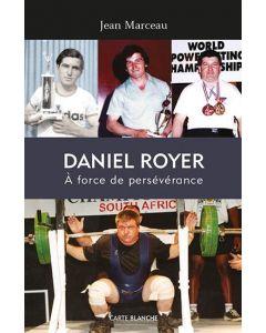 Daniel Royer - À force de persévérance